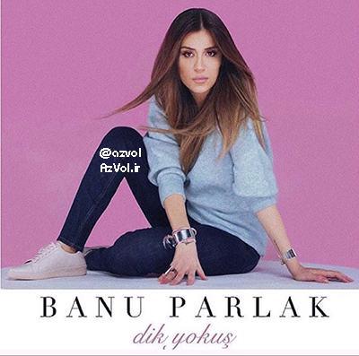 دانلود آهنگ ترکی جدید Banu Parlak به نام Dik Yokus